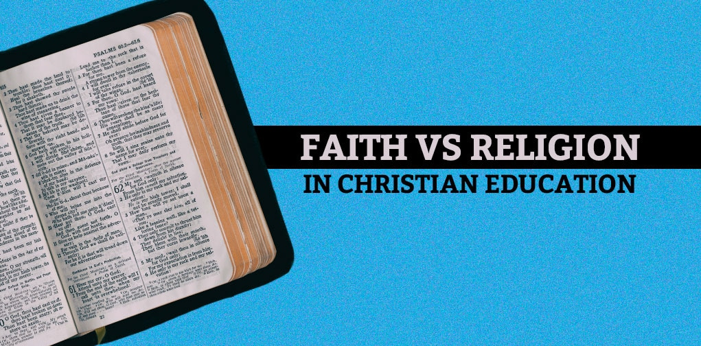 Faith vs Religion in Christian Education